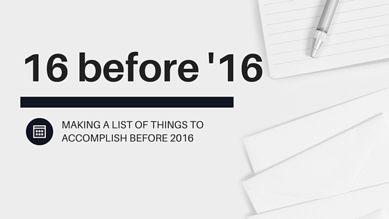 MAKING A TO-DO LIST OF THINGS TO ACCOMPLISH before 2016
