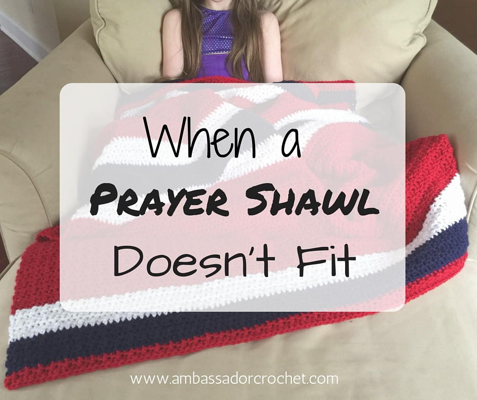 A prayer shawl is a great way to pray for others and give them something to help comfort them. But what happens when a prayer shawl doesn't fit?