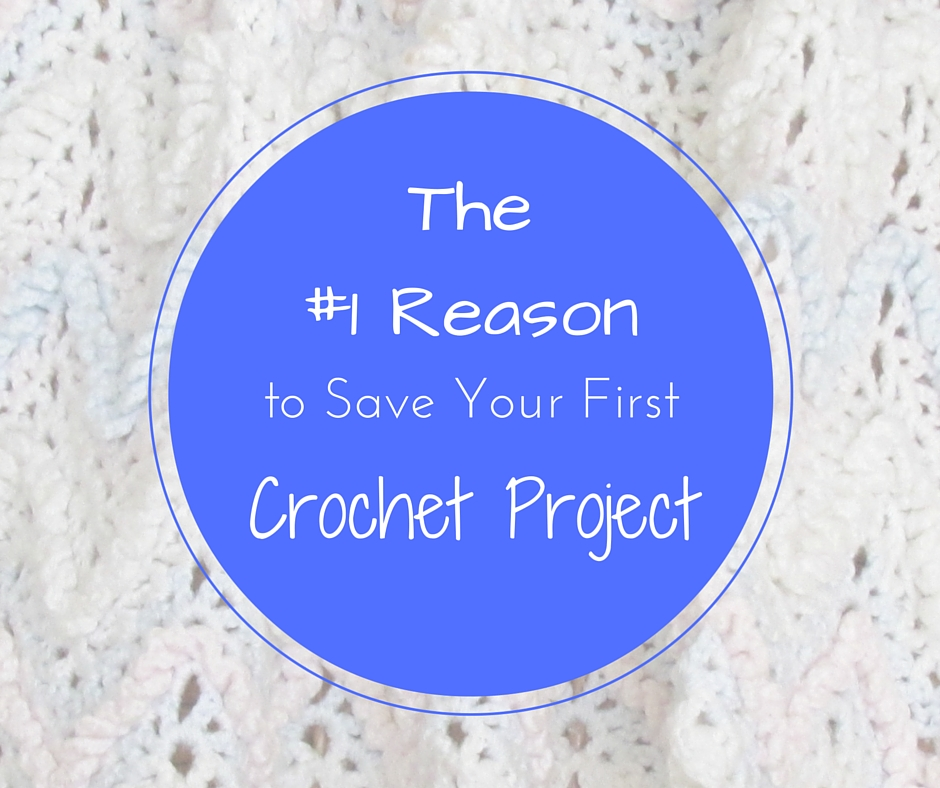 The #1 reason you need to keep your first crochet project.