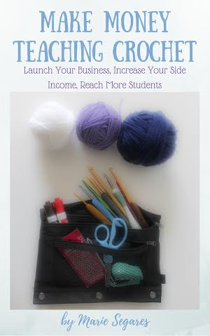 Make Money Teaching Crochet - Launch Your Business, Increase Your Side Income, Reach More Students