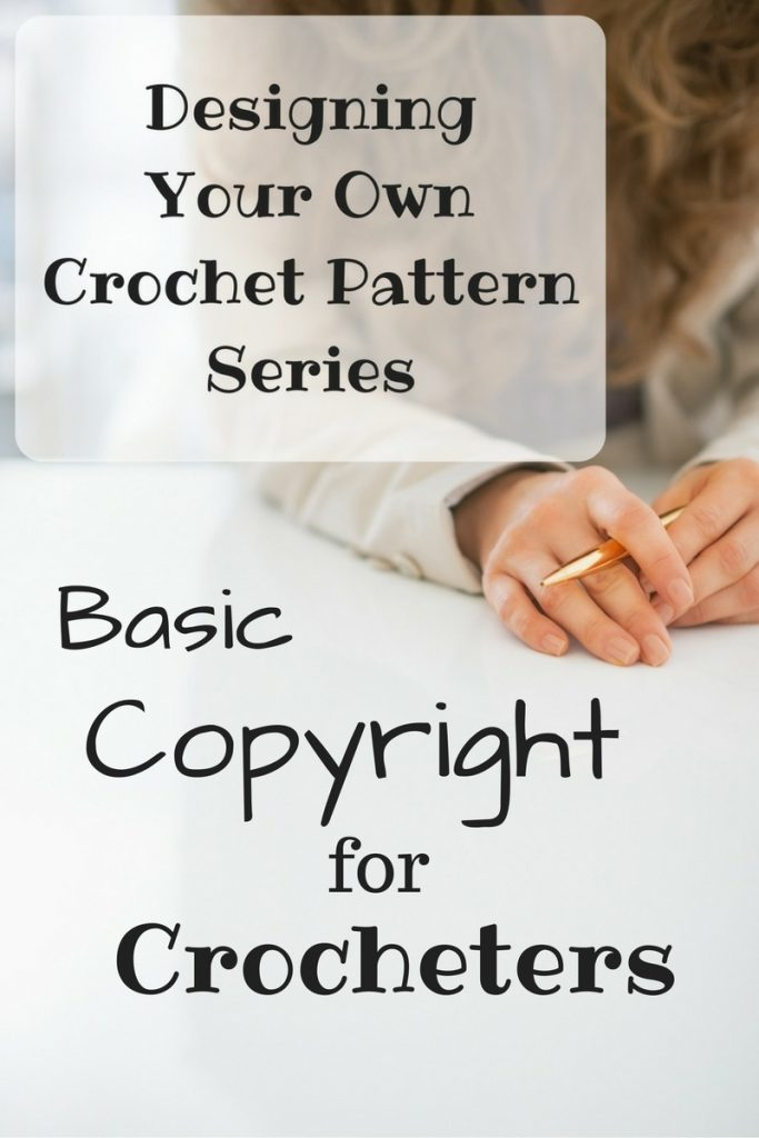 Designing Your Own Crochet Pattern Series - Basic Copyright for Crocheters