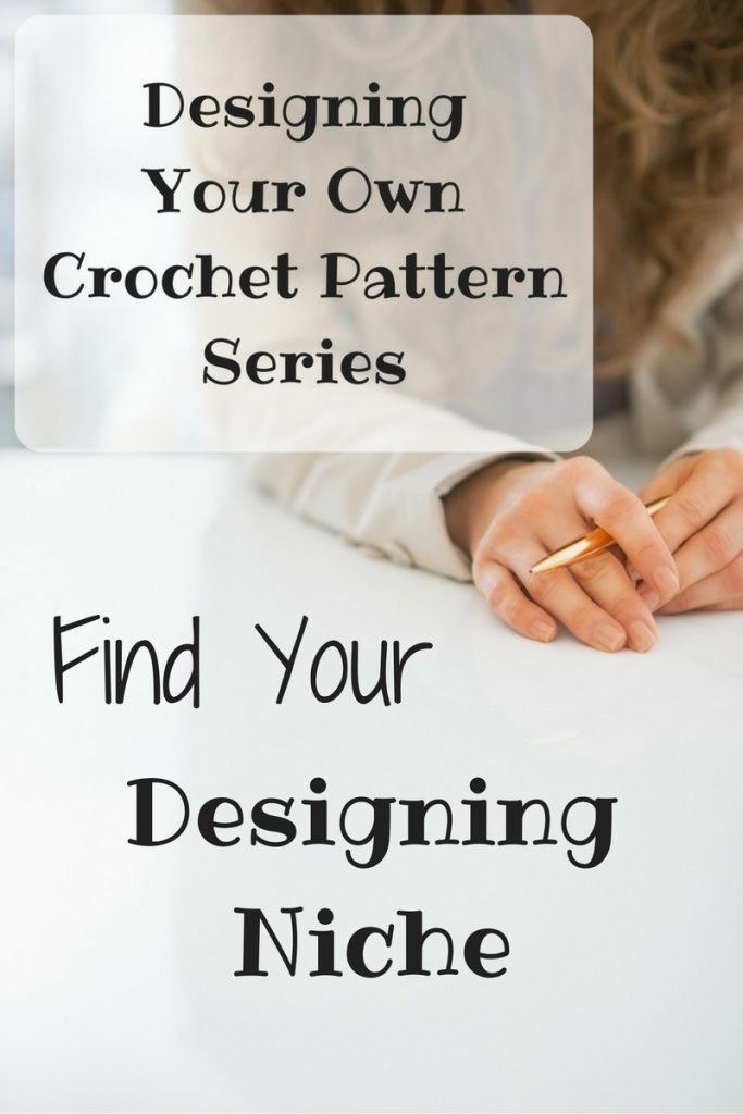 Designing Your Own Crochet Pattern Series - How to Find Your Designing Niche
