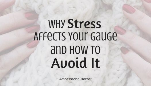 Why Stress Affects Your Crochet Project and How to Avoid It