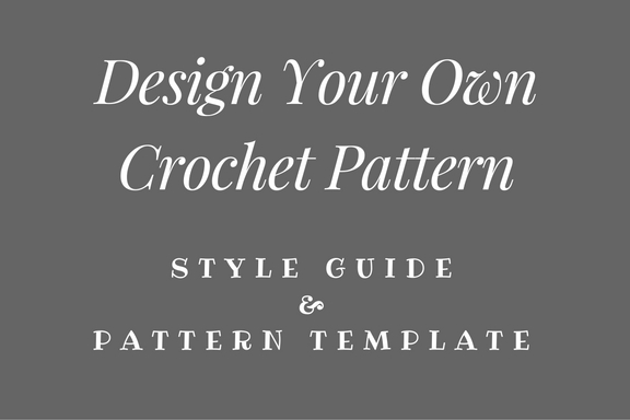 Design Your Own Crochet Pattern - Style Guide & Pattern Template